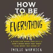 Cover-Bild zu Wapnick, Emilie: How to Be Everything: A Guide for Those Who (Still) Don't Know What They Want to Be When They Grow Up