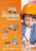 Cover-Bild zu Küssner-Neubert, Andrea: Das Ausschneide-Bastelbuch: Auf der Baustelle