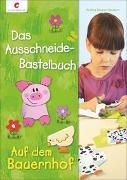 Cover-Bild zu Küssner-Neubert, Andrea: Das Ausschneide-Bastelbuch - Auf dem Bauernhof