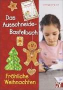 Cover-Bild zu Küssner-Neubert, Andrea: Das Ausschneide-Bastelbuch Fröhliche Weihnachten