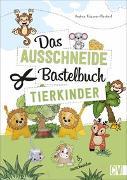 Cover-Bild zu Küssner-Neubert, Andrea: Das Ausschneide-Bastelbuch Tierkinder