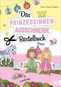 Cover-Bild zu Küssner-Neubert, Andrea: Das Prinzessinnen-Ausschneide-Bastelbuch