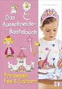 Cover-Bild zu Küssner-Neubert, Andrea: Das Ausschneide-Bastelbuch - Prinzessin, Fee & Einhorn