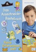 Cover-Bild zu Küssner-Neubert, Andrea: Das Ausschneide-Bastelbuch - Kleine Unterwasserwelt
