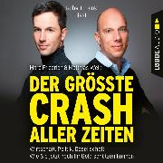 Cover-Bild zu Weik, Matthias: Der größte Crash aller Zeiten - Wirtschaft, Politik, Gesellschaft. Wie Sie jetzt noch Ihr Geld schützen können (Ungekürzt) (Audio Download)