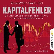 Cover-Bild zu Weik, Matthias: Kapitalfehler - Wie unser Wohlstand vernichtet wird und warum wir ein neues Wirtschaftsdenken brauchen (Audio Download)