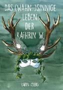Cover-Bild zu Zberg, Karin: Das wahnsinnige Leben der Kathrin W