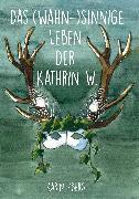 Cover-Bild zu Zberg, Karin: Das wahnsinnige Leben der Kathrin W (eBook)