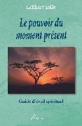 Cover-Bild zu Eckhart Tolle, Tolle: Le pouvoir du moment present (eBook)