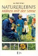 Cover-Bild zu Lehnert, Bernhard: Naturerlebnis - Mähen mit der Sense