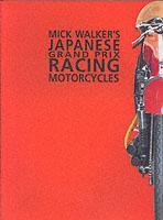 Cover-Bild zu Walker, Mick: Mick Walker's Japanese Grand Prix Racing Motorcycles
