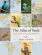 Cover-Bild zu Unwin, Mike: The Atlas of Birds: Diversity, Behavior, and Conservation