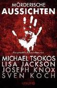 Cover-Bild zu Tsokos, Michael: Mörderische Aussichten: Thriller & Krimi bei Knaur (eBook)
