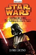 Cover-Bild zu Luceno, James: Star Wars. Dunkler Lord. Der Aufstieg des Darth Vader (eBook)