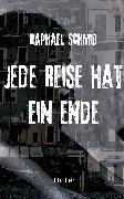 Cover-Bild zu Schmid, Raphael: Jede Reise hat ein Ende (eBook)