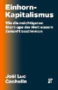 Cover-Bild zu Cachelin, Joël Luc: Einhorn-Kapitalismus (eBook)