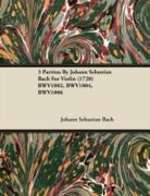 Cover-Bild zu Bach, Johann Sebastian: 3 Partitas by Johann Sebastian Bach for Violin (1720) Bwv1002, Bwv1004, Bwv1006 (eBook)