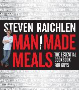 Cover-Bild zu Raichlen, Steven: Man Made Meals: The Essential Cookbook for Guys