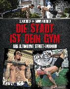Cover-Bild zu Kavadlo, Danny: Die Stadt ist dein Gym (eBook)