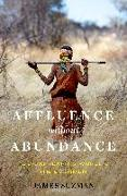 Cover-Bild zu Suzman, James: Affluence Without Abundance: What We Can Learn from the World's Most Successful Civilisation