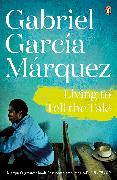 Cover-Bild zu Marquez, Gabriel Garcia: Living to Tell the Tale (eBook)