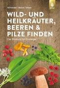 Cover-Bild zu Schneider, Christine: Wild- und Heilkräuter, Beeren und Pilze finden (eBook)