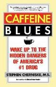 Cover-Bild zu Cherniske, Stephen: Caffeine Blues: Wake Up to the Hidden Dangers of America's #1 Drug