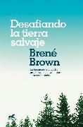 Cover-Bild zu Desafiando la tierra salvaje: La verdadera pertenencia y el valor para ser uno mismo/Braving the Wilderness: The Quest for True Belonging and the Courage to S von Brown, Brene