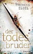 Cover-Bild zu Der Todesbruder (eBook) von Elbel, Thomas