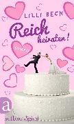 Cover-Bild zu Beck, Lilli: Reich heiraten (eBook)