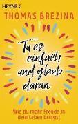 Cover-Bild zu Brezina, Thomas: Tu es einfach und glaub daran