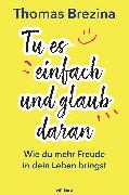 Cover-Bild zu Brezina, Thomas: Tu es einfach und glaub daran (eBook)