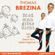 Cover-Bild zu Brezina, Thomas: Blödsinn gibt's nicht - Wie wir Kinder fürs Leben begeistern (Ungekürzt) (Audio Download)