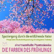 Cover-Bild zu eBook Die Farben des Frühlings - Spaziergang durch die erblühende Natur, eine traumhafte Phantasiereise mit der P&A Methode