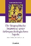 Cover-Bild zu Die biografische Anamnese unter tiefenpsychologischem Aspekt (eBook) von Dührssen, Annemarie