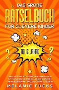 Cover-Bild zu Fuchs, Melanie: Das große Rätselbuch für clevere Kinder (ab 6 Jahre). Geniale Rätsel und brandneue Knobelspiele für Mädchen und Jungen. Logisches Denken und Konzentration spielend einfach steigern (eBook)