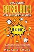 Cover-Bild zu Fuchs, Melanie: Das große Rätselbuch für clevere Kinder (ab 6 Jahre). Geniale Rätsel und brandneue Knobelspiele für Mädchen und Jungen. Logisches Denken und Konzentration spielend einfach steigern