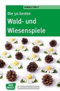 Cover-Bild zu Die 50 besten Wald- und Wiesenspiele von Erkert, Andrea