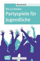 Cover-Bild zu Die 50 besten Partyspiele für Jugendliche von Krah, Michael