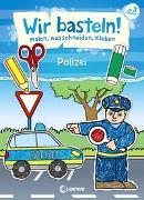 Cover-Bild zu Wir basteln! - Malen, Ausschneiden, Kleben - Polizei von Loewe Beschäftigung für Kinder (Hrsg.)