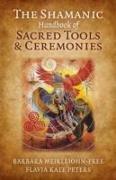 Cover-Bild zu The Shamanic Handbook of Sacred Tools and Ceremonies von Meiklejohn-Free, Barbara
