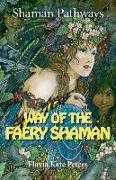 Cover-Bild zu Shaman Pathways - Way of the Faery Shaman von Peters, Flavia Kate