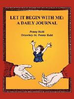 Cover-Bild zu Let It Begin with Me: A Daily Journal von Reid, Penny