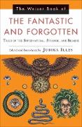 Cover-Bild zu Illes, Judika: The Weiser Book of the Fantastic and Forgotten (eBook)