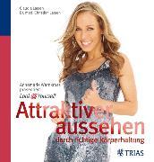 Cover-Bild zu Larsen, Claudia: Attraktiver aussehen durch richtige Körperhaltung (eBook)