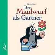 Cover-Bild zu Miler, Zdenek: Der Maulwurf als Gärtner