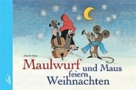 Cover-Bild zu Miler, Zdenek: Der Maulwurf und die Maus feiern Weihnachten