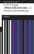 Cover-Bild zu Hegel, Georg Wilhelm Friedrich: »Wenn Gott nicht wäre ...«. Religion und Versöhnung