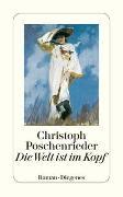 Cover-Bild zu Poschenrieder, Christoph: Die Welt ist im Kopf
