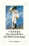 Cover-Bild zu Poschenrieder, Christoph: Die Welt ist im Kopf (eBook)